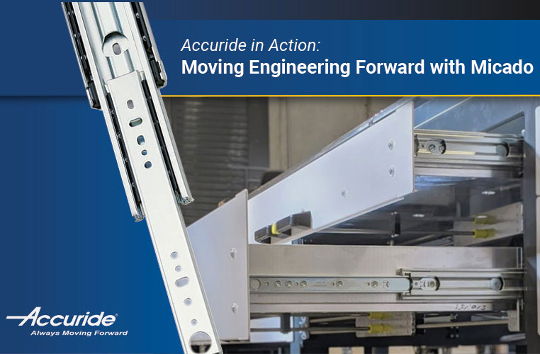 Accuride in Action: Moving Engineering Forward with Micado